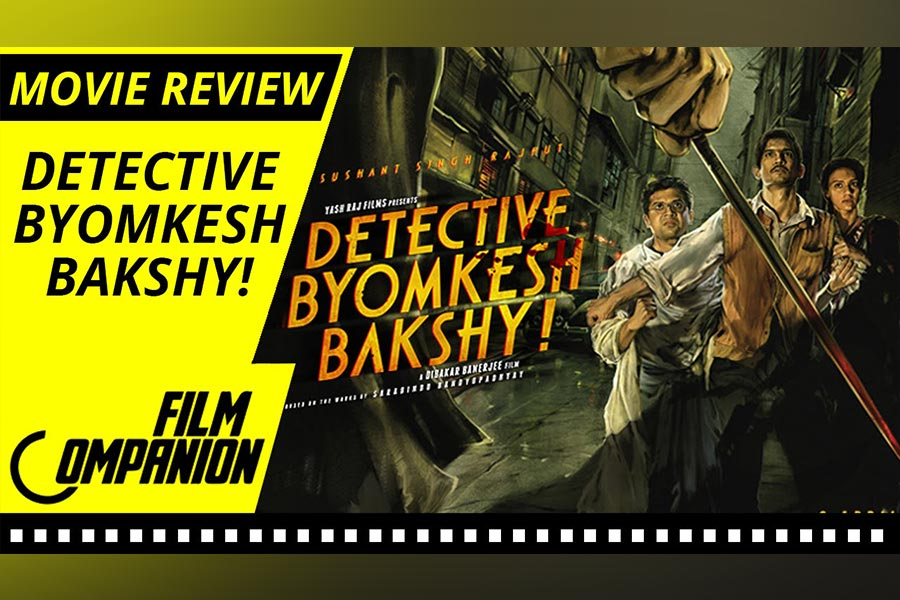 Detective Byomkesh Bakshy Movie Review: A Memorable Experience That Leaves You Wanting More, Film Companion