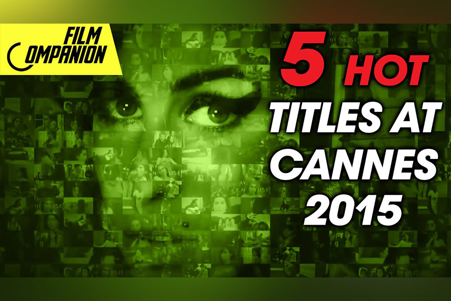 5 Hot Titles At Cannes 2015, Film Companion