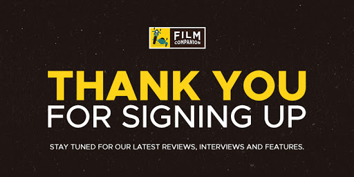 Thank You for signing up with Film Companion!, Film Companion