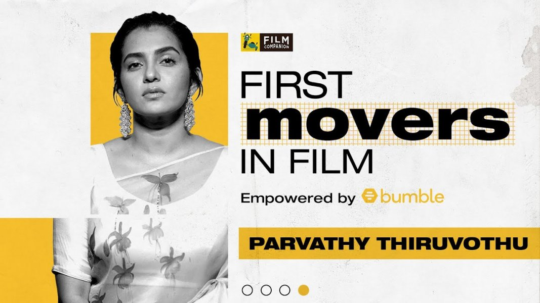 Parvathy Thiruvothu | First Movers In Film | Bumble India | Film Companion, Film Companion